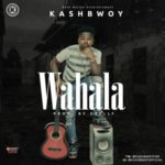 "KashBwoy – ""Wahala"" ( Prod. By E.kelly )"