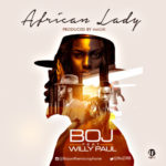 "BOJ – ""African Lady"" ft. Willy Paul"