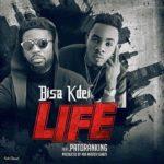 """Bisa Kdei – """"Life"""" ft. Patoranking"""