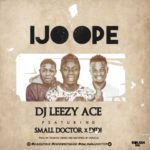 "DJ Leezy Ace – ""Ijo Ope"" ft. Didi & Small Doctor"