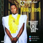 VIDEO :Funky Fresh – Badt Like Dat