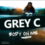 "VIDEO: Grey C – ""Body On Me"""