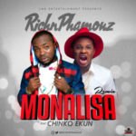 "RichnPhamouz – ""Monalisa Remix"" f. Chinko Ekun"