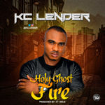 "KC Lender – ""Holy Ghost Fire"" ( Prod. By K-solo )"