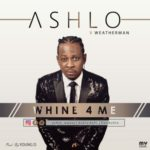"Ashlo – ""Whine 4 Me"" ft. Weatherman"