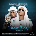 "Gzone Danga – ""Simple Thing"" (Prod by Young D)"