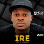 """Ib-kay – """"Ire"""" (Prod By Thebeekillz)"""
