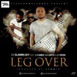 """DJ Slamin Jay – """"Leg Over"""" f. Jumabee X Magnito X Jaywon"""