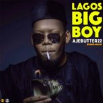 "Ajebutter22 – ""Lagos Big Boy"""