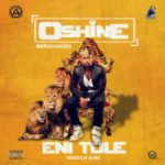 "VIDEO: Oshine – ""Eni Tole"""