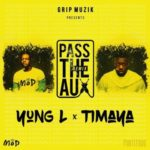 "Yung L – ""Pass The Aux"" (Remix) ft. Timaya"