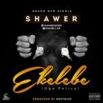 "Shawer – ""Ekelebe"" ( OGA Police) (Prod. By Kezyklef)"