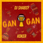 "DJ SHABSY x KOKER – ""GAN GAN"""
