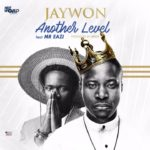 "Jaywon – ""Another Level"" ft. Mr Eazi + ""Bo Lowo"""