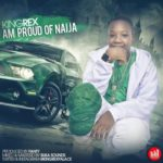 "KingRex – ""Am Proud Of Naija"""