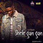 "PREMIERE: Lil Kesh – ""Shele Gan Gan"" (Prod. By Krizbeatz)"