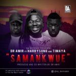 "Dr Amir – ""Samankwue"" ft. Harrysong & Timaya"