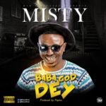 "Misty – ""Baba God Dey"" (Prod By Popito)"