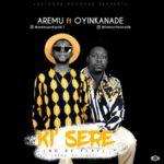 "Aremu Poki Poki – ""Ki' Sere"" Ft Oyinkanade (Prod. By Tiwezi)"
