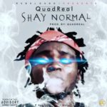 "QUADREAL – ""Shay Normal"""