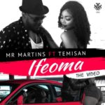 "AUDIO+VIDEO: Mr Martins – ""Ifeoma"" ft. Temisan"