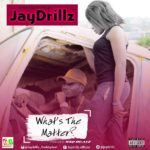 Jaydrillz – What's The Matter?