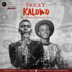"Fricky – ""Kalowo"" Ft Sheun Natural"