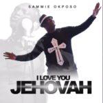 """Sammie Okposo – """"I Love You Jehovah"""""""