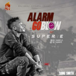 "Super E – ""Alarm Go Blow"" (Prod. SongSmith)"