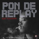 "Aje Tycoon – ""Pon De Replay"" (Prod. Phantom)"