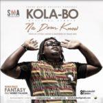 VIDEO: Kola-Bo – Na Dem Know | Fantasy ft. Benny Paladin