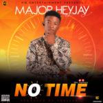 "Major Heyjay – ""No Time"" (Prod. By Toblexx)"