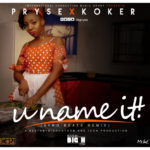"VIDEO: Pryse – ""U Name It"" ft. Koker (Afrobeat Remix)"