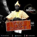 "VIDEO: Big Brown – ""Take Your Place"""