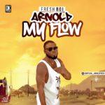 "Freshboi Arnold – ""My Flow"""