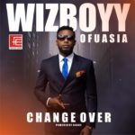 "Wizboyy Unveils Cover Art And Tracklist Of ""Change Over"" Album"