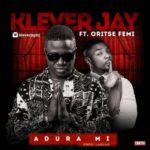 "Klever Jay – ""Adura MI"" f. Oritse Femi  (Prod by LahLah)"