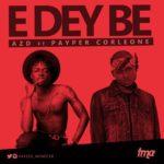 """VIDEO: AZ'D – """"E Dey Be"""" ft. Payper"""