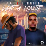 "BOJ – ""Wait A Minute"" ft. Olamide (Prod. by Magik)"