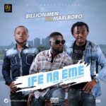 """BillionMen – """"Ife Na Eme"""" ft. Marlboro (Prod by Mocore)"""