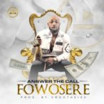 "Fowosere – ""Answer The Call"" (Prod. By Smoothkiss)"