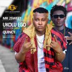 "Mr 2Sweet – ""Ukolu Ego"" Mr 2sweetQuincyft. Quincy (Prod by Haelz)"
