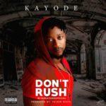 "Kayode – ""Dont Rush"""