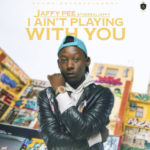 "Jaffy – ""I Aint Playing With You"""