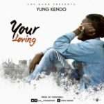 "Yung Kendo – ""Your Loving"""