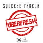"Squeeze Tarela – ""Uber Fresh"""
