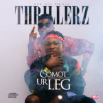 "VIDEO: Thrillerz – ""Comot Ur Leg"""