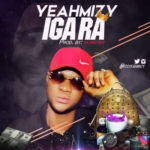 "Yeahmizy – ""Igara"" (Prod. By Monster)"