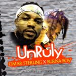 "Omar Sterling – ""Unruly"" ft. Burna Boy (Prod. By KillBeatz)"