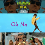 "AUDIO + VIDEO: Patanman – ""Oh Na"" (Dir. ADamsGud)"